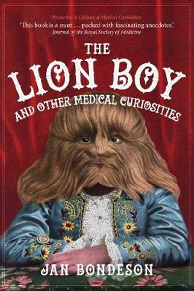 The Lion Boy and Other Medical Curiosities - Jan Bondeson