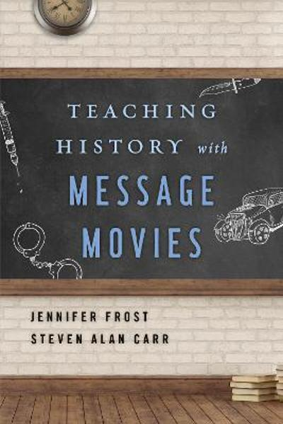 Teaching History with Message Movies - Jennifer Frost