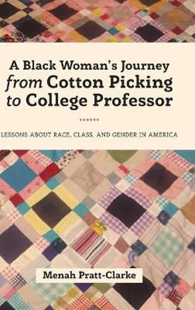 A Black Woman's Journey from Cotton Picking to College Professor - Menah Pratt-Clarke