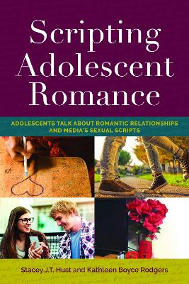 Scripting Adolescent Romance - Stacey J.T. Hust