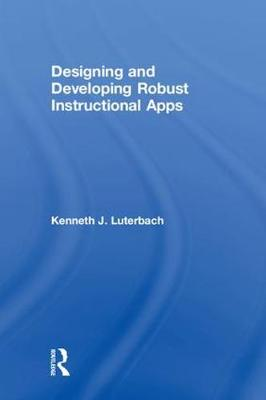 Designing and Developing Robust Instructional Apps - Kenneth J. Luterbach