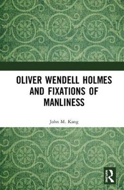 Oliver Wendell Holmes and Fixations of Manliness - John M. Kang