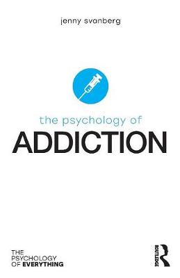 The Psychology of Addiction - Jenny Svanberg