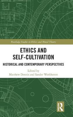 Ethics and Self-Cultivation - Matthew Dennis