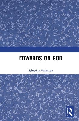 Edwards on God - Sebastian Rehnman