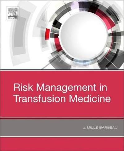 Risk Management in Transfusion Medicine - J. Mills Barbeau