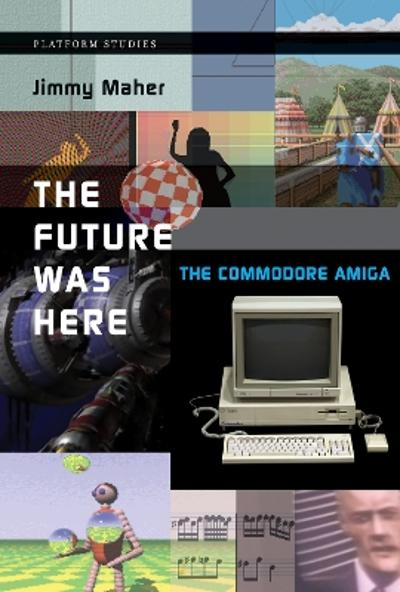 The Future Was Here - Jimmy Maher