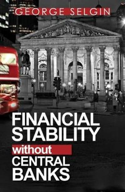 Financial Stability Without Central Banks - George Selgin