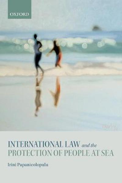 International Law and the Protection of People at Sea - Irini Papanicolopulu
