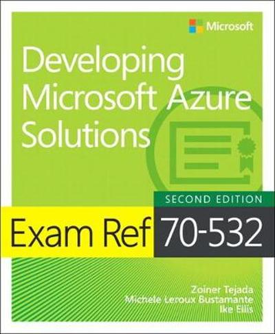 Exam Ref 70-532 Developing Microsoft Azure Solutions - Zoiner Tejada