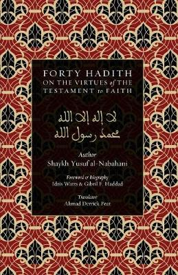 40 Hadith on the Virtues of the Testament to Faith - Yusuf Al-Nabahani