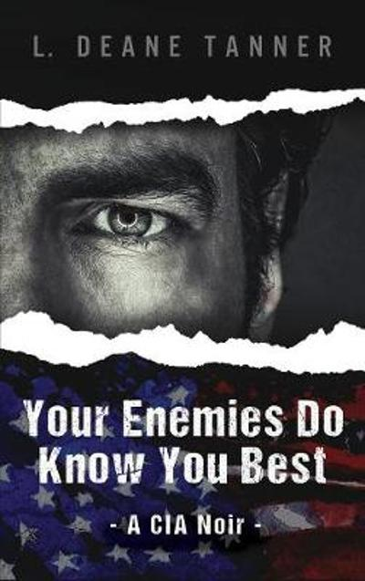 Your Enemies Do Know You Best - L Deane Tanner