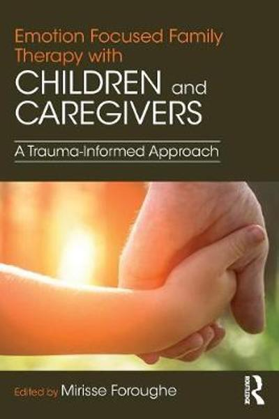 Emotion Focused Family Therapy with Children and Caregivers - Mirisse Foroughe