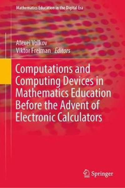 Computations and Computing Devices in Mathematics Education Before the Advent of Electronic Calculators - Alexei Volkov