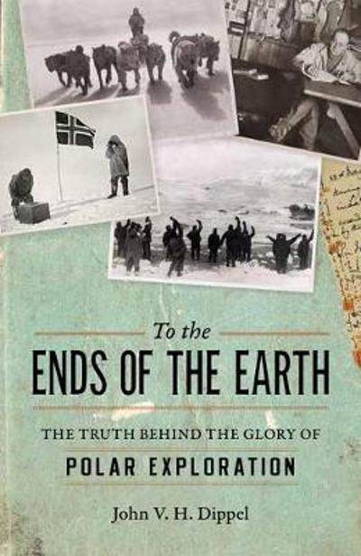 To the Ends of the Earth - John H. V. Dippel