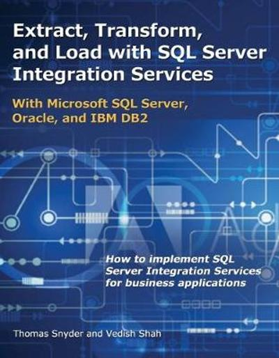 Extract, Transform, and Load with SQL Server Integration Services - Thomas Snyder