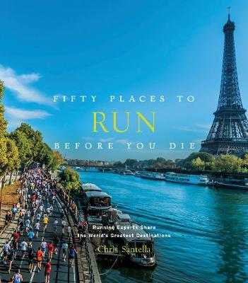 Fifty Places to Run Before You Die - Chris Santella