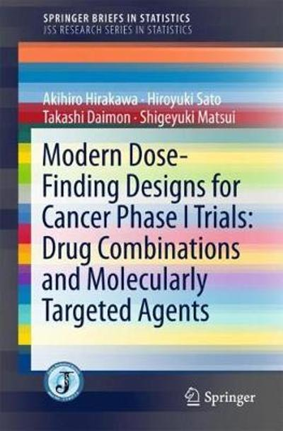 Modern Dose-Finding Designs for Cancer Phase I Trials: Drug Combinations and Molecularly Targeted Agents - Akihiro Hirakawa
