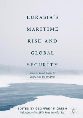 Eurasia's Maritime Rise and Global Security - Geoffrey F. Gresh