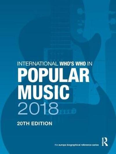 International Who's Who in Popular Music 2018 - Europa Publications