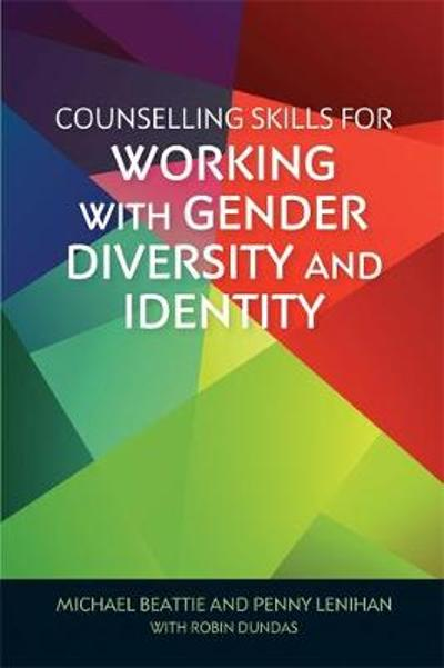 Counselling Skills for Working with Gender Diversity and Identity - Michael Beattie