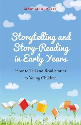 Storytelling and Story-Reading in Early Years - Mary Medlicott