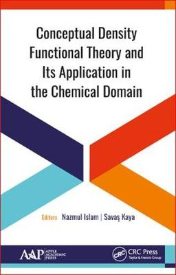 Conceptual Density Functional Theory and Its Application in the Chemical Domain - Nazmul Islam