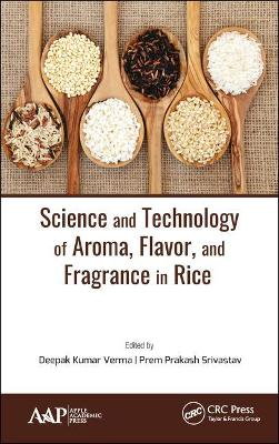 Science and Technology of Aroma, Flavor, and Fragrance in Rice - Deepak Kumar Verma