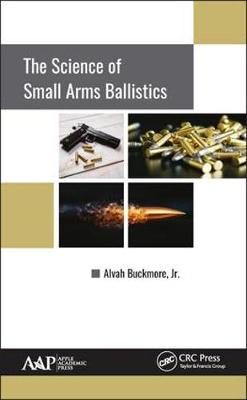 The Science of Small Arms Ballistics - Alvah Buckmore, Jr.