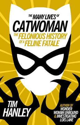 The Many Lives of Catwoman - Tim Hanley