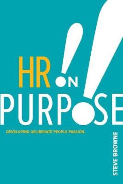 HR on Purpose - Steve Browne