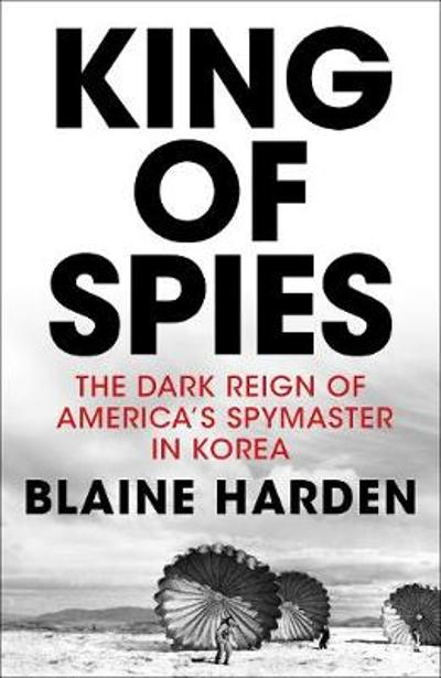 King of Spies - Blaine Harden