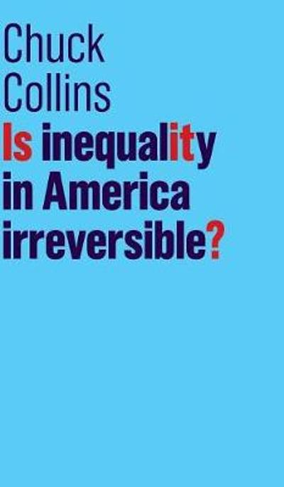 Is Inequality in America Irreversible? - Chuck Collins
