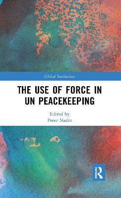 The Use of Force in UN Peacekeeping - Peter Nadin
