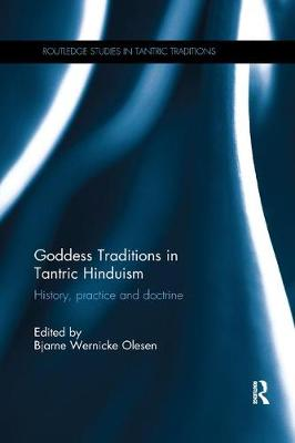 Goddess Traditions in Tantric Hinduism - Bjarne Wernicke Olesen