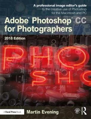 Adobe Photoshop CC for Photographers 2018 - Martin Evening