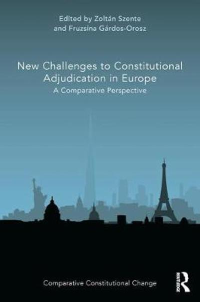 New Challenges to Constitutional Adjudication in Europe - Zoltan Szente