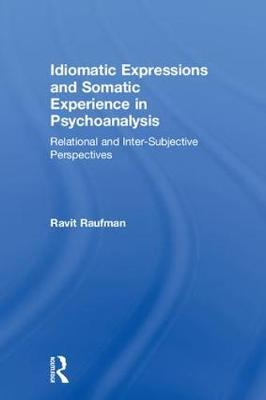 Idiomatic Expressions and Somatic Experience in Psychoanalysis - Ravit Raufman