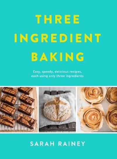 Three Ingredient Baking - Sarah Rainey