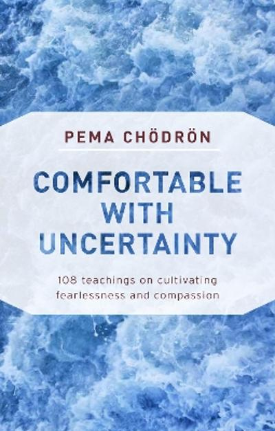 Comfortable with Uncertainty - Pema Chodron