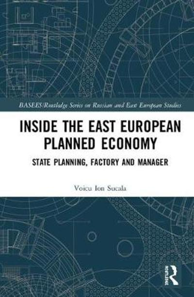 Inside the East European Planned Economy - Voicu Ion Sucala