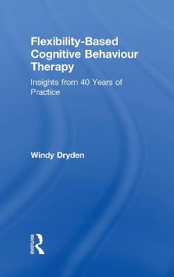 Flexibility-Based Cognitive Behaviour Therapy - Windy Dryden