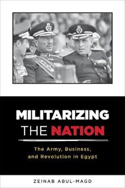 Militarizing the Nation - Zeinab Abul-Magd