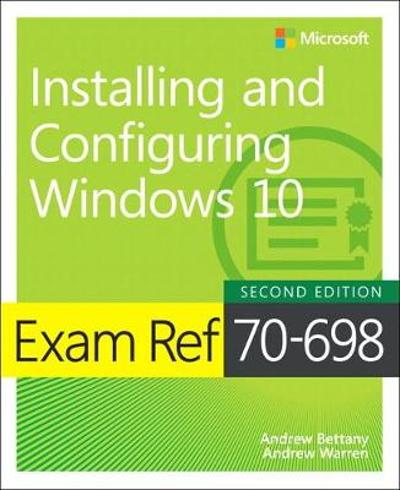 Exam Ref 70-698 Installing and Configuring Windows 10 - Andrew Bettany