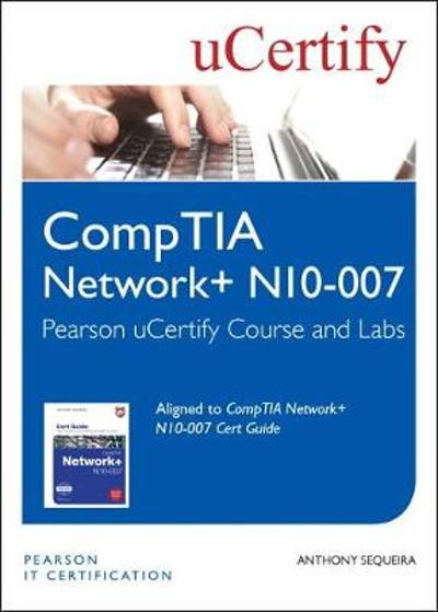 CompTIA Network+ N10-007 Pearson uCertify Course and Labs Student Access Card - Anthony J. Sequeira