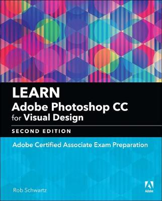Learn Adobe Photoshop CC for Visual Design - Rob Schwartz
