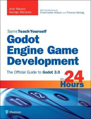 Godot Engine Game Development in 24 Hours, Sams Teach Yourself - Ariel Manzur