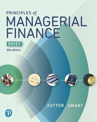 Principles of Managerial Finance, Brief - Chad J. Zutter