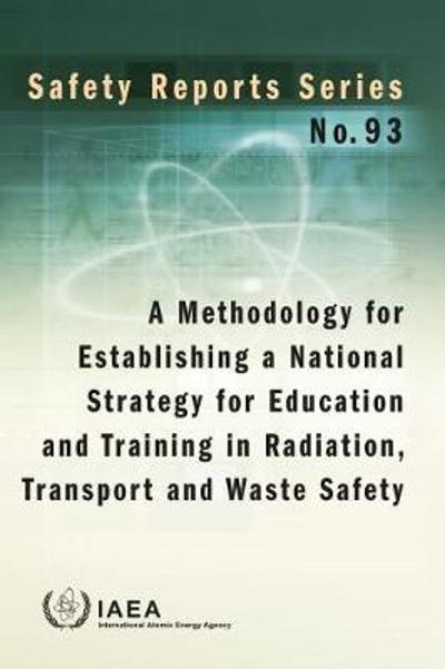A Methodology for Establishing a National Strategy for Education and Training in Radiation, Transport and Waste Safety - IAEA