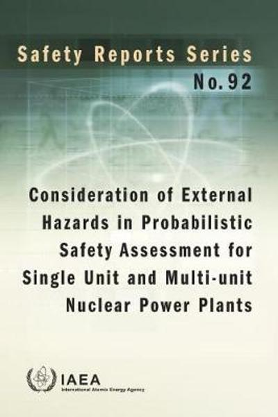Consideration of External Hazards in Probabilistic Safety Assessment for Single Unit and Multi-Unit Nuclear Power Plants. - IAEA